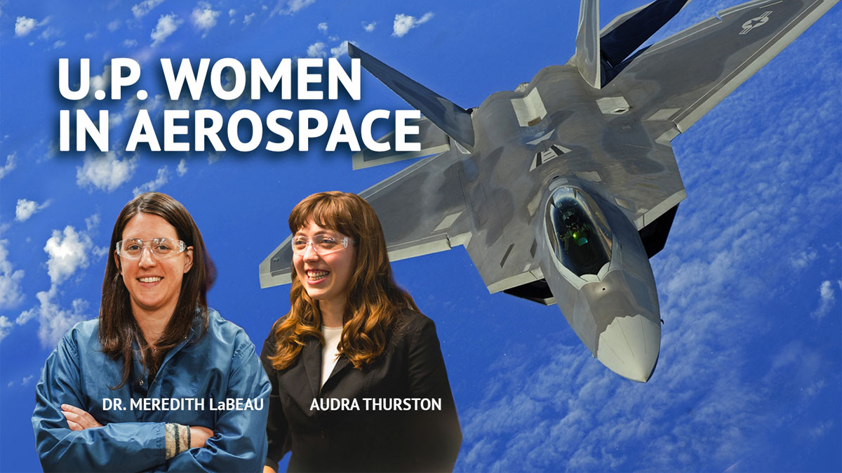 U.P. Women in aerospace: Dr. Meredith Labeau and Audra thurston